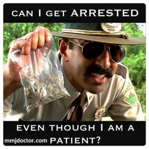 Can I get arrested even i I am a mmj doctor patient?