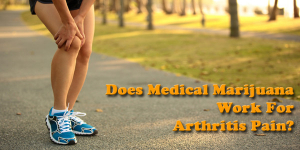 Does medical marijuana helps with arthritis?