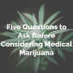 Five Questions to Ask Before Considering Medical Marijuana