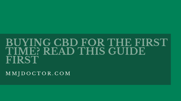 BUYING CBD FOR THE FIRST TIME? READ THIS GUIDE FIRST