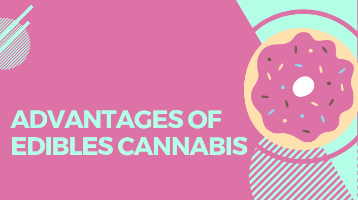 Advantages of edibles cannabis